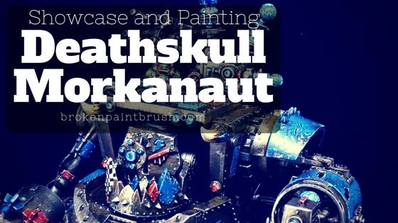 Showcase of Deathskull Morkanaut