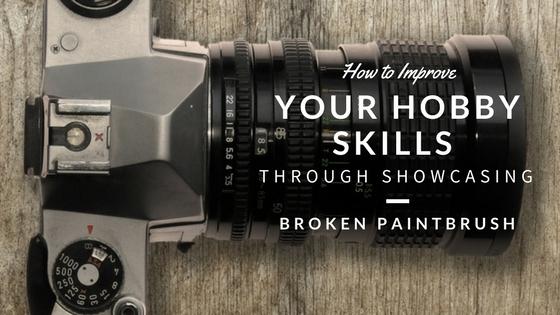 How to Improve Your Hobby Skills Through Showcasing