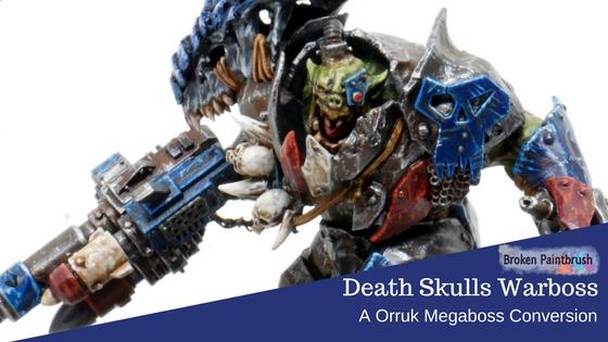 Converting the Orruk Megaboss into a Death Skulls Warboss